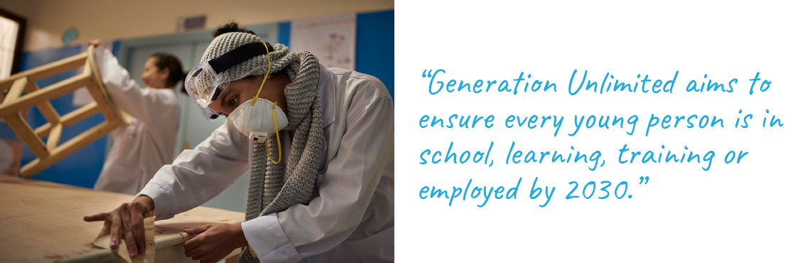 Generation Unlimited aims to ensure every young person is in school, learning, training or employed by 2030.""